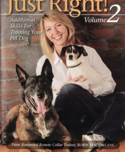 Just Right! Remote Collar Dog Training Volume 2